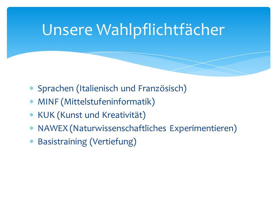  Sprachen (Italienisch und Französisch)  MINF (Mittelstufeninformatik)  KUK (Kunst und Kreativität)  NAWEX (Naturwissenschaftliches Experimentiere
