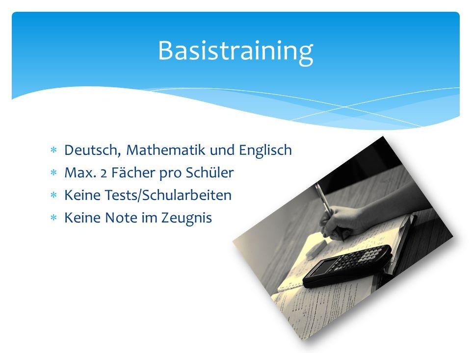  Deutsch, Mathematik und Englisch  Max. 2 Fächer pro Schüler  Keine Tests/Schularbeiten  Keine Note im Zeugnis Basistraining