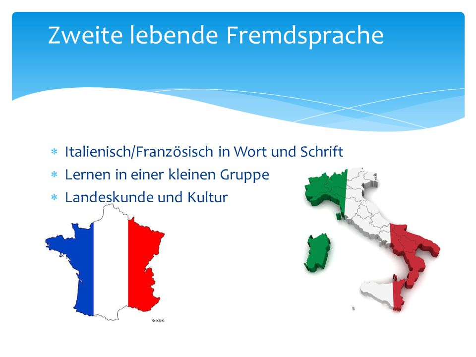  Italienisch/Französisch in Wort und Schrift  Lernen in einer kleinen Gruppe  Landeskunde und Kultur  Schularbeiten Zweite lebende Fremdsprache