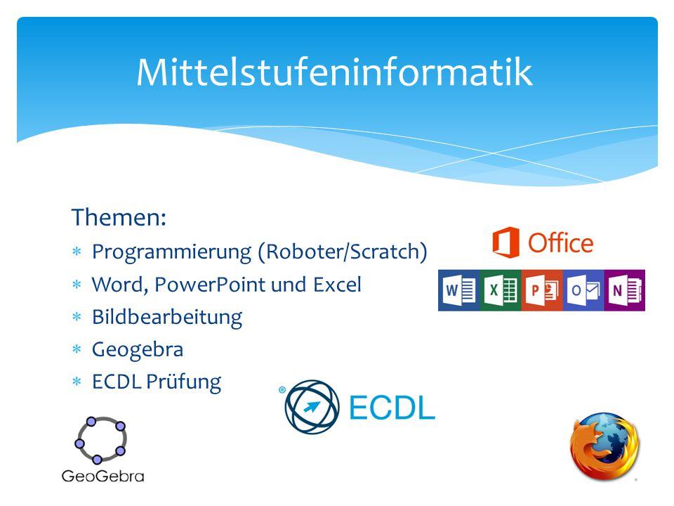 Themen:  Programmierung (Roboter/Scratch)  Word, PowerPoint und Excel  Bildbearbeitung  Geogebra  ECDL Prüfung Mittelstufeninformatik
