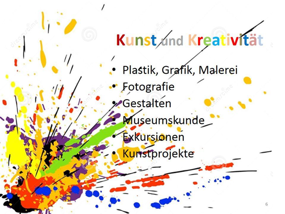  Plastik, Grafik und Malerei  Fotografie  Gestalten  Museumskunde  Exkursionen  Kunstprojekte Kunst und Kreativität