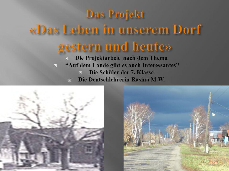 """ Die Projektarbeit nach dem Thema  """"Auf dem Lande gibt es auch Interessantes""""  Die Schüler der 7. Klasse  Die Deutschlehrerin Rasina M.W."""