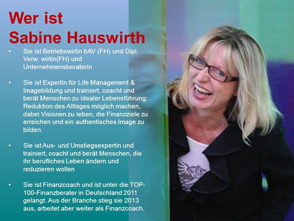 Wer ist Sabine Hauswirth Sie ist Betriebswirtin bAV (FH) und Dipl. Verw. wirtin(FH) und Unternehmensberaterin Sie ist Expertin für Life Management & I