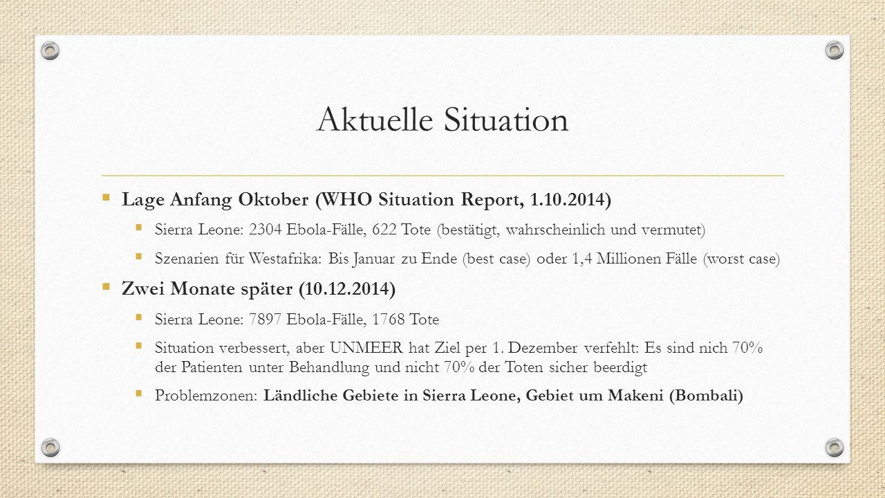 Aktuelle Situation LL age Anfang Oktober (WHO Situation Report, 1.10.2014) SS ierra Leone: 2304 Ebola-Fälle, 622 Tote (bestätigt, wahrscheinlich u