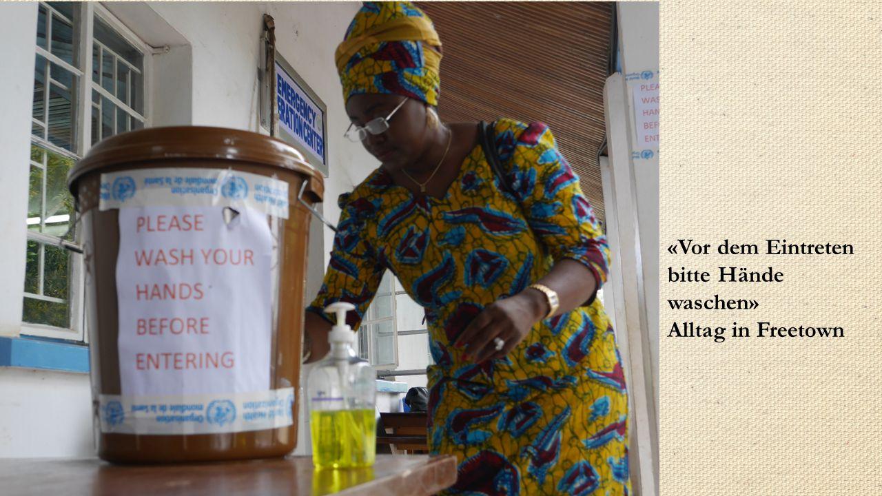 «Vor dem Eintreten bitte Hände waschen» Alltag in Freetown