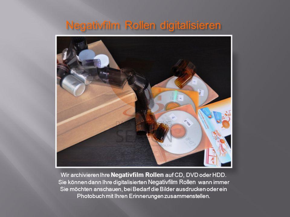 Negativfilm Rollen digitalisieren Wir archivieren Ihre Negativfilm Rollen auf CD, DVD oder HDD.