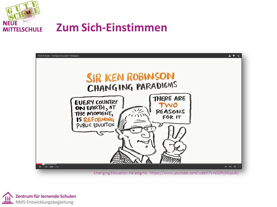Zum Sich-Einstimmen Changing Education Paradigms - https://www.youtube.com/watch?v=zDZFcDGpL4U