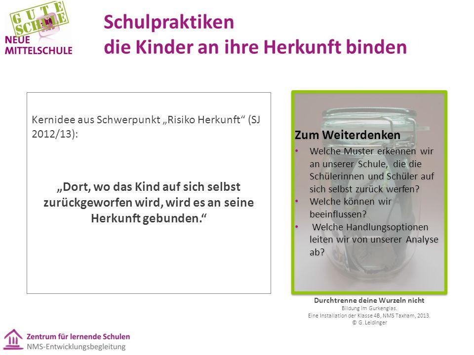 """Schulpraktiken die Kinder an ihre Herkunft binden Kernidee aus Schwerpunkt """"Risiko Herkunft"""" (SJ 2012/13): """"Dort, wo das Kind auf sich selbst zurückge"""