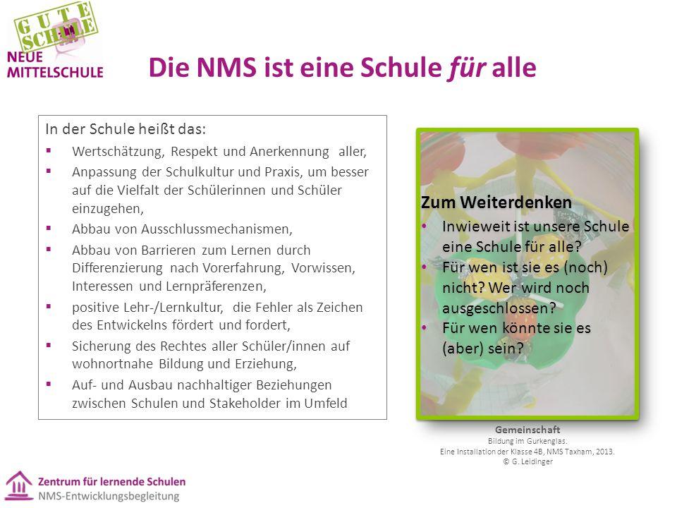 Die NMS ist eine Schule für alle In der Schule heißt das:  Wertschätzung, Respekt und Anerkennung aller,  Anpassung der Schulkultur und Praxis, um b