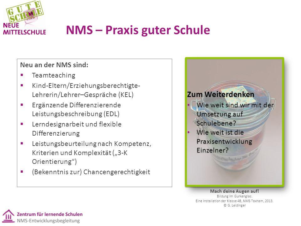 NMS – Praxis guter Schule Neu an der NMS sind:  Teamteaching  Kind-Eltern/Erziehungsberechtigte- Lehrerin/Lehrer–Gespräche (KEL)  Ergänzende Differ