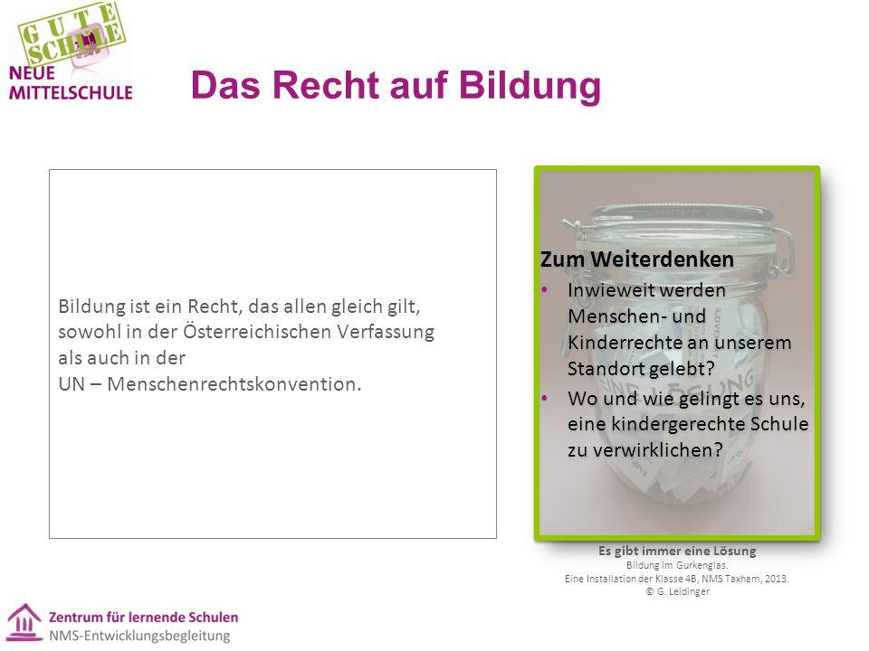 Das Recht auf Bildung Bildung ist ein Recht, das allen gleich gilt, sowohl in der Österreichischen Verfassung als auch in der UN – Menschenrechtskonve