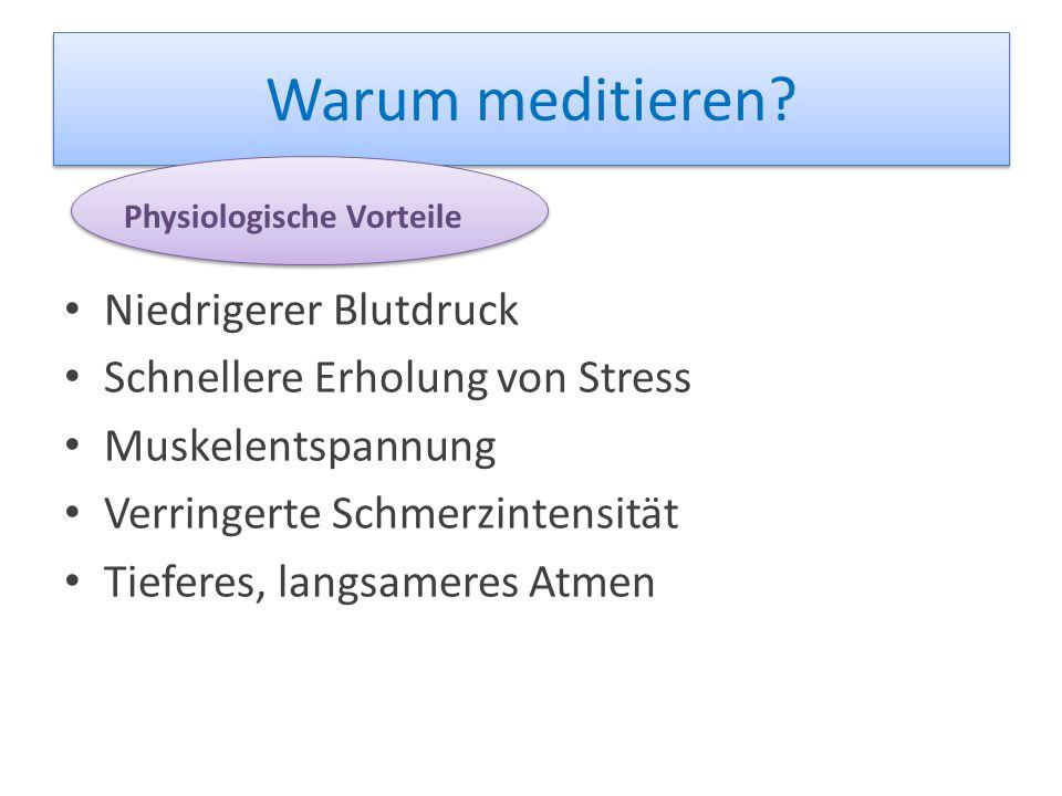 Warum meditieren? Niedrigerer Blutdruck Schnellere Erholung von Stress Muskelentspannung Verringerte Schmerzintensität Tieferes, langsameres Atmen Phy