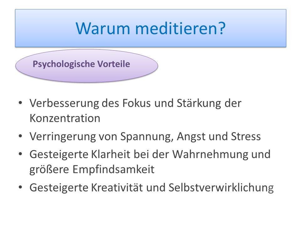 Warum meditieren? Verbesserung des Fokus und Stärkung der Konzentration Verringerung von Spannung, Angst und Stress Gesteigerte Klarheit bei der Wahrn