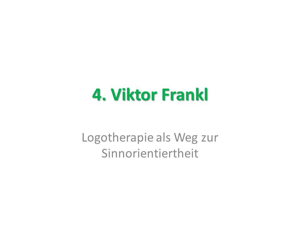 4. Viktor Frankl Logotherapie als Weg zur Sinnorientiertheit