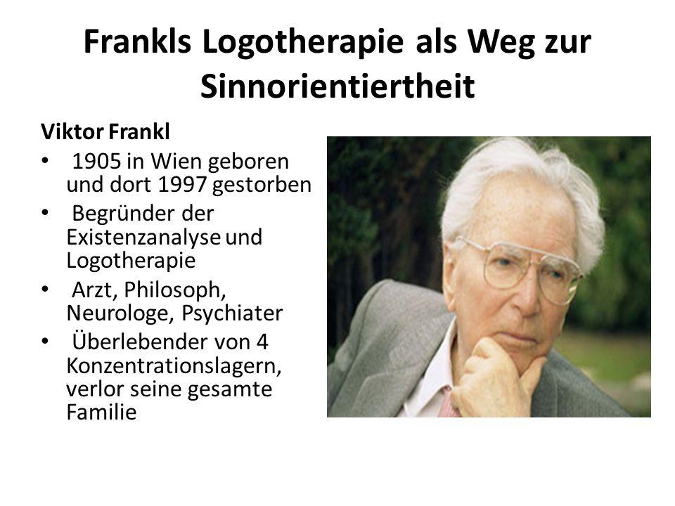 Frankls Logotherapie als Weg zur Sinnorientiertheit Viktor Frankl 1905 in Wien geboren und dort 1997 gestorben Begründer der Existenzanalyse und Logot