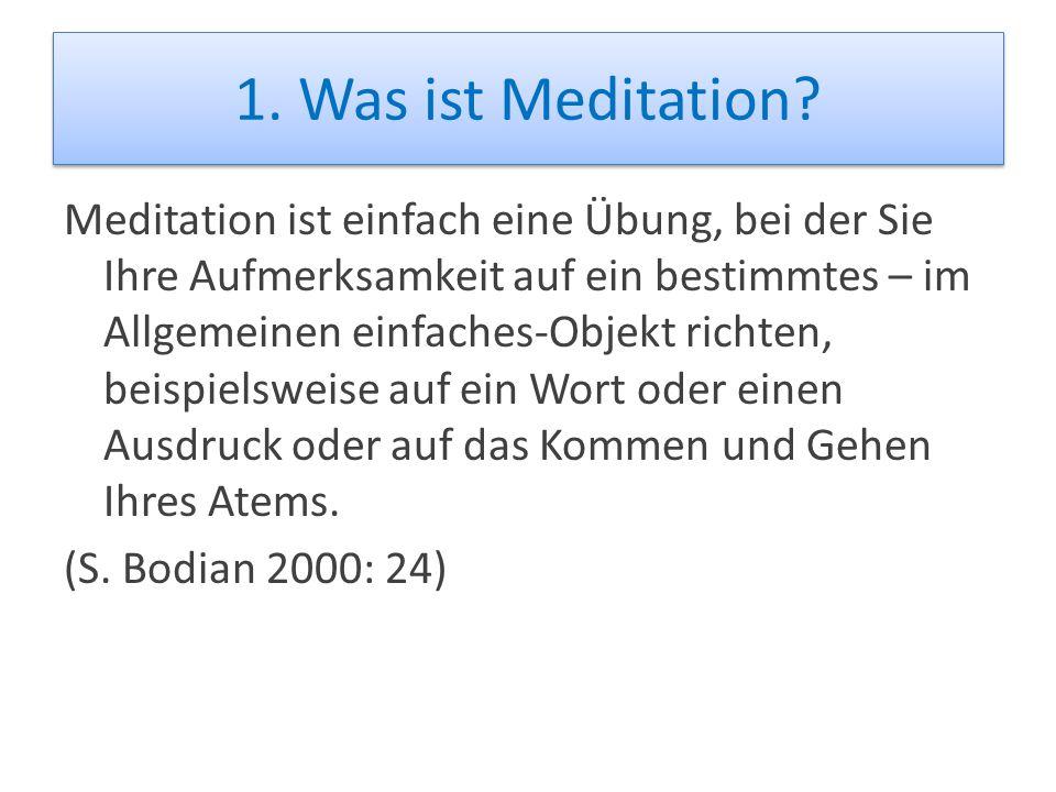 1. Was ist Meditation? Meditation ist einfach eine Übung, bei der Sie Ihre Aufmerksamkeit auf ein bestimmtes – im Allgemeinen einfaches-Objekt richten