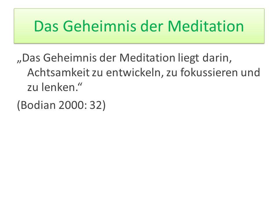 """Das Geheimnis der Meditation """"Das Geheimnis der Meditation liegt darin, Achtsamkeit zu entwickeln, zu fokussieren und zu lenken."""" (Bodian 2000: 32)"""