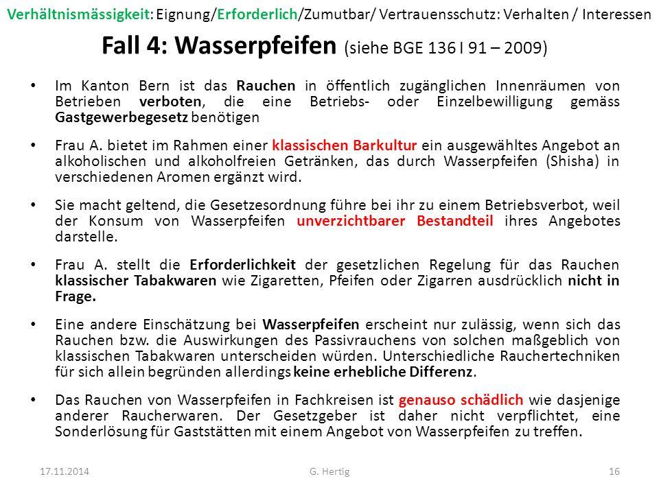 Fall 4: Wasserpfeifen (siehe BGE 136 I 91 – 2009) Im Kanton Bern ist das Rauchen in öffentlich zugänglichen Innenräumen von Betrieben verboten, die eine Betriebs- oder Einzelbewilligung gemäss Gastgewerbegesetz benötigen Frau A.