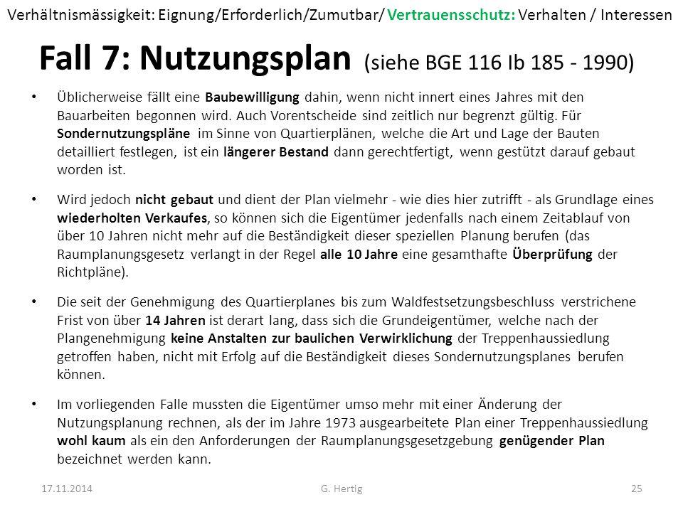 Fall 7: Nutzungsplan (siehe BGE 116 Ib 185 - 1990) Üblicherweise fällt eine Baubewilligung dahin, wenn nicht innert eines Jahres mit den Bauarbeiten begonnen wird.