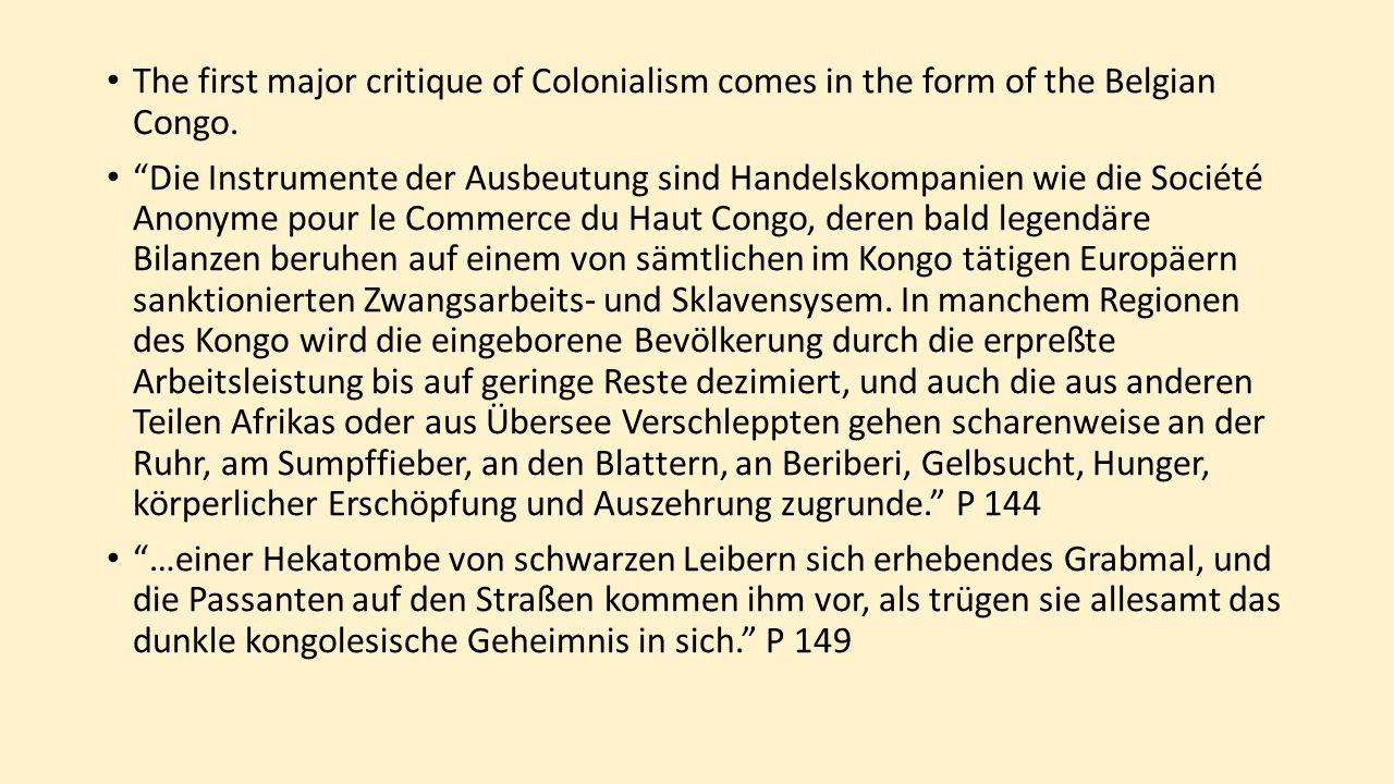 "The first major critique of Colonialism comes in the form of the Belgian Congo. ""Die Instrumente der Ausbeutung sind Handelskompanien wie die Société"