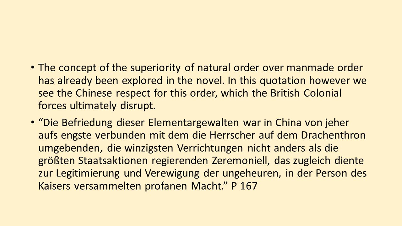 The concept of the superiority of natural order over manmade order has already been explored in the novel. In this quotation however we see the Chines