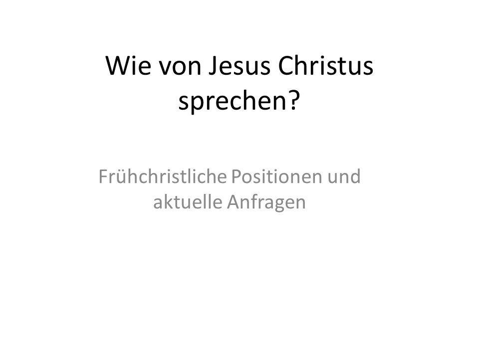 Wie von Jesus Christus sprechen? Frühchristliche Positionen und aktuelle Anfragen