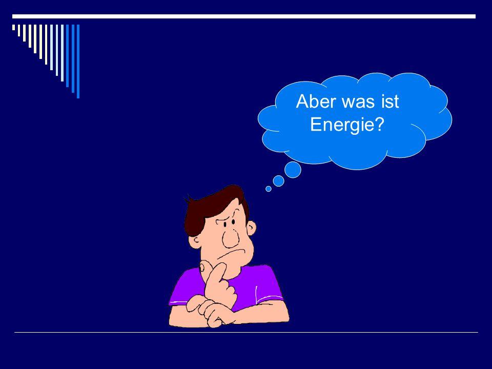 Aber was ist Energie?