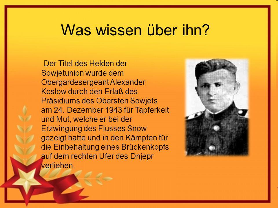 Was wissen über ihn? Der Titel des Helden der Sowjetunion wurde dem Obergardesergeant Alexander Koslow durch den Erlaß des Präsidiums des Obersten Sow