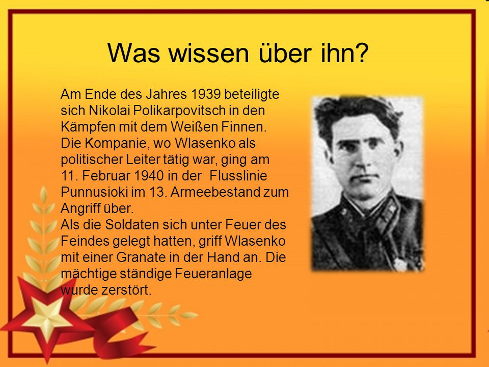 Was wissen über ihn? Am Ende des Jahres 1939 beteiligte sich Nikolai Polikarpovitsch in den Kämpfen mit dem Weißen Finnen. Die Kompanie, wo Wlasenko a