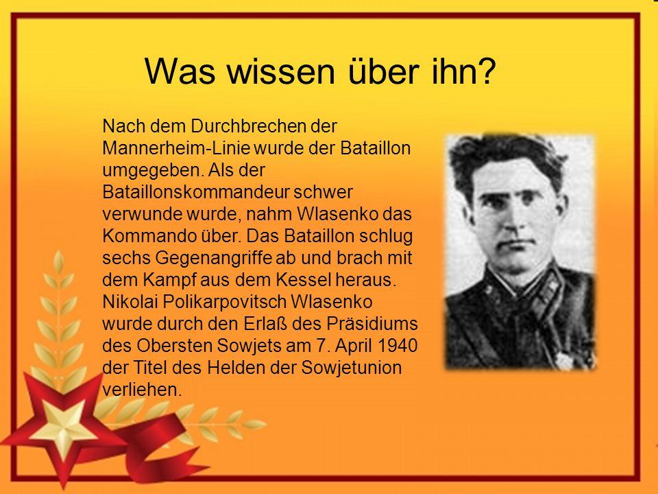 Was wissen über ihn? Nach dem Durchbrechen der Mannerheim-Linie wurde der Bataillon umgegeben. Als der Bataillonskommandeur schwer verwunde wurde, nah