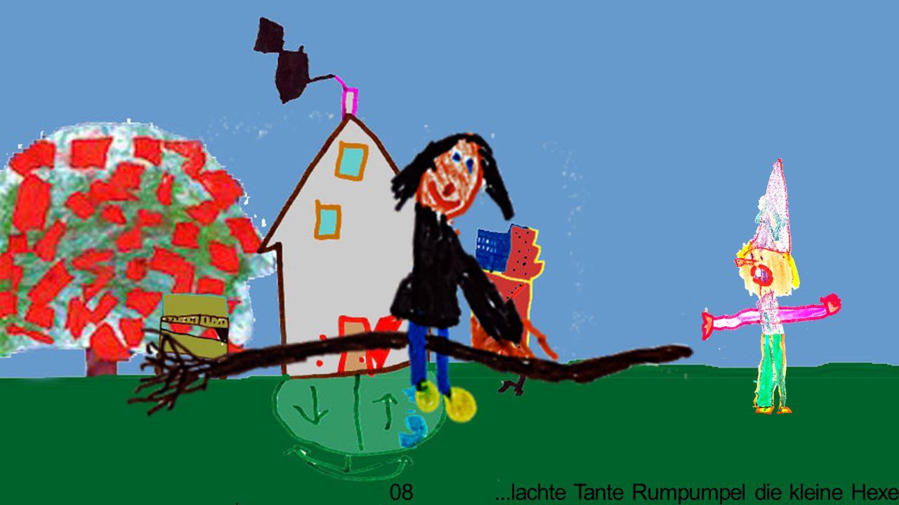 08...lachte Tante Rumpumpel die kleine Hexe aus.
