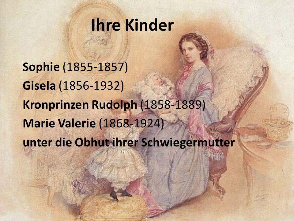 Ihre Kinder Sophie (1855-1857) Gisela (1856-1932) Kronprinzen Rudolph (1858-1889) Marie Valerie (1868-1924) unter die Obhut ihrer Schwiegermutter