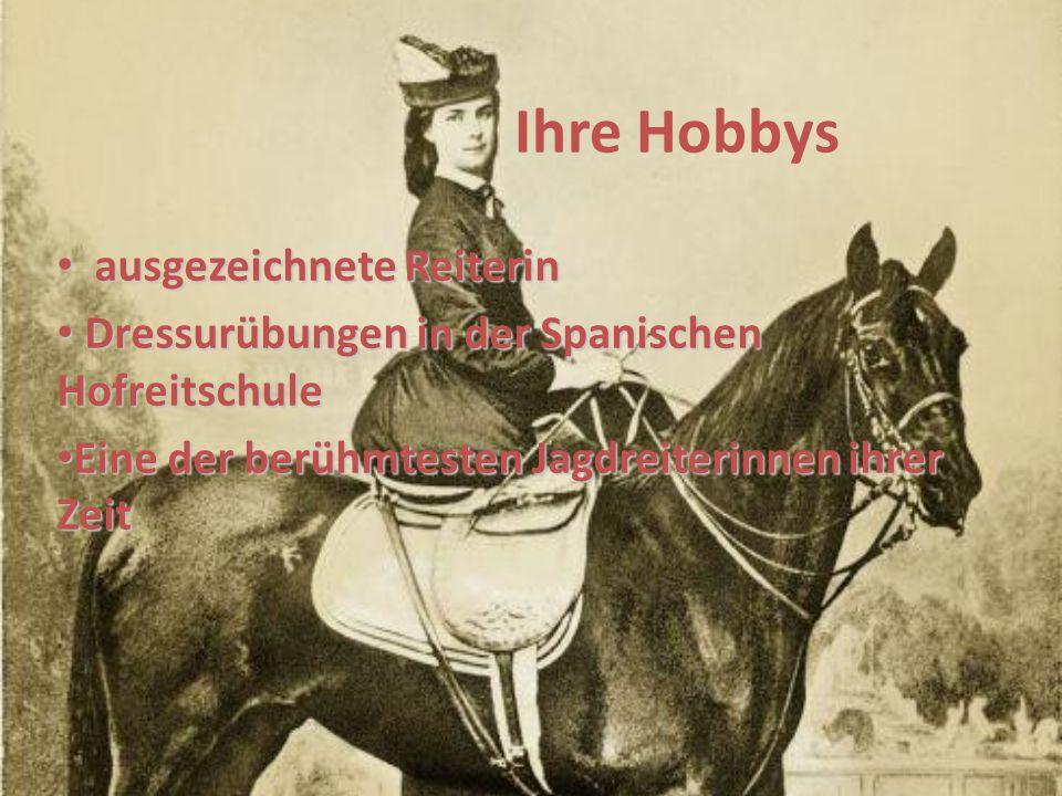 Ihre Hobbys ausgezeichnete Reiterin ausgezeichnete Reiterin Dressurübungen in der Spanischen Hofreitschule Dressurübungen in der Spanischen Hofreitschule Eine der berühmtesten Jagdreiterinnen ihrer Zeit Eine der berühmtesten Jagdreiterinnen ihrer Zeit