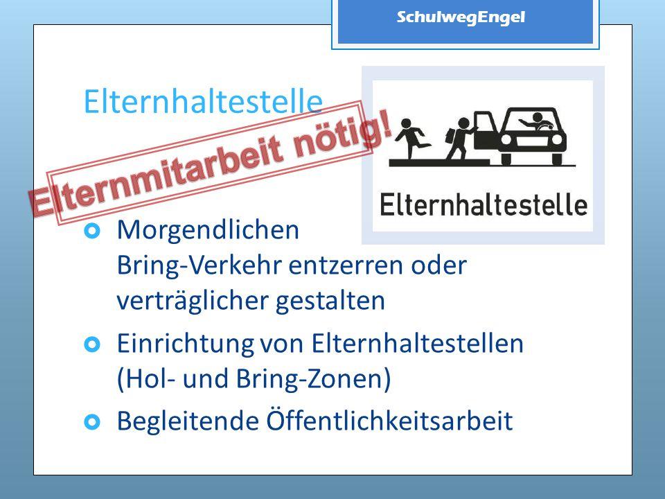 SchulwegEngel Elternhaltestelle  Morgendlichen Bring-Verkehr entzerren oder verträglicher gestalten  Einrichtung von Elternhaltestellen (Hol- und Br