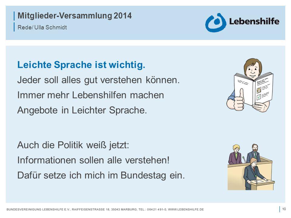10 | | Mitglieder-Versammlung 2014 | Rede/ Ulla Schmidt Leichte Sprache ist wichtig. Jeder soll alles gut verstehen können. Immer mehr Lebenshilfen ma
