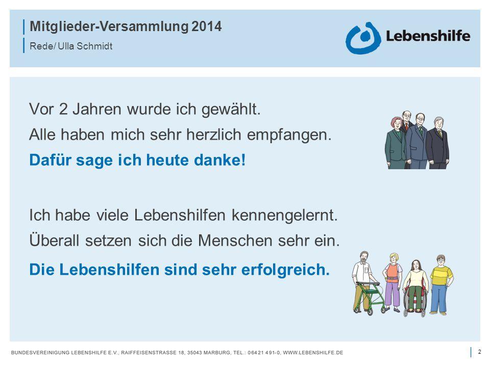 2 | | Mitglieder-Versammlung 2014 | Rede/ Ulla Schmidt Vor 2 Jahren wurde ich gewählt. Alle haben mich sehr herzlich empfangen. Dafür sage ich heute d