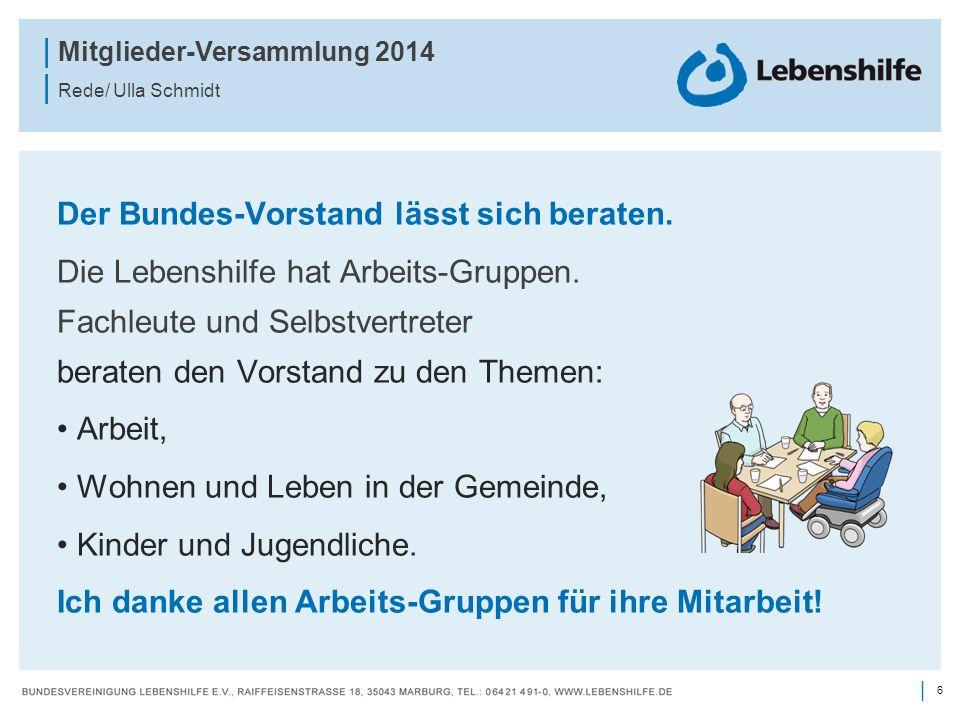 7 | | Mitglieder-Versammlung 2014 | Rede/ Ulla Schmidt Der Bundes-Vorstand achtet auf das Geld.