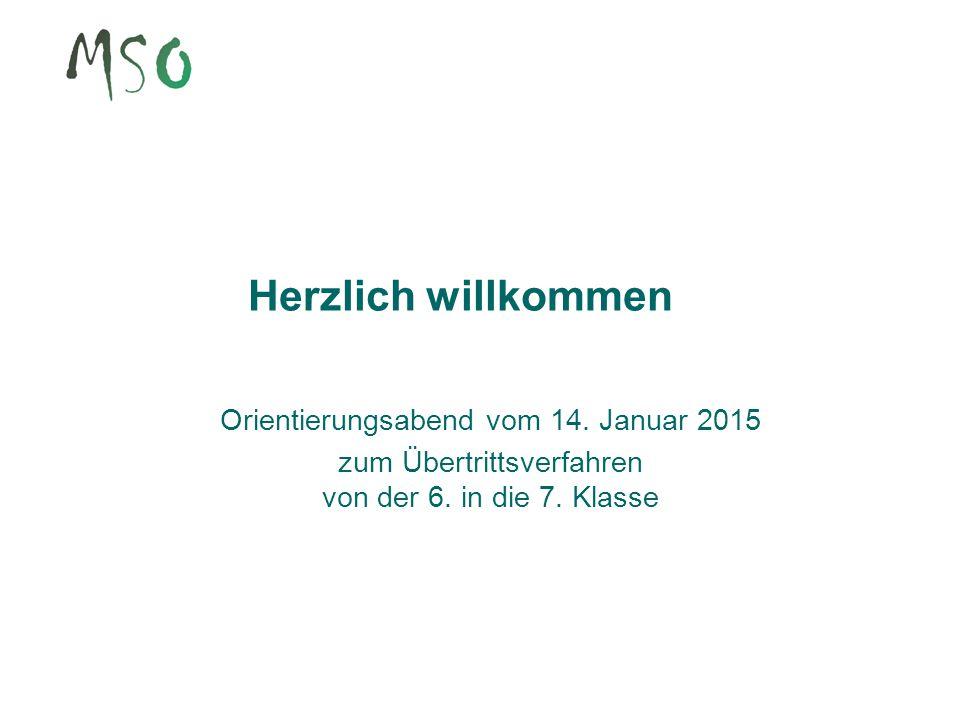 Herzlich willkommen Orientierungsabend vom 14. Januar 2015 zum Übertrittsverfahren von der 6. in die 7. Klasse