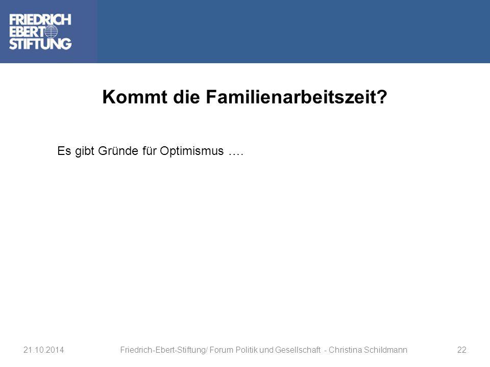 Kommt die Familienarbeitszeit? Es gibt Gründe für Optimismus …. 21.10.2014Friedrich-Ebert-Stiftung/ Forum Politik und Gesellschaft - Christina Schildm