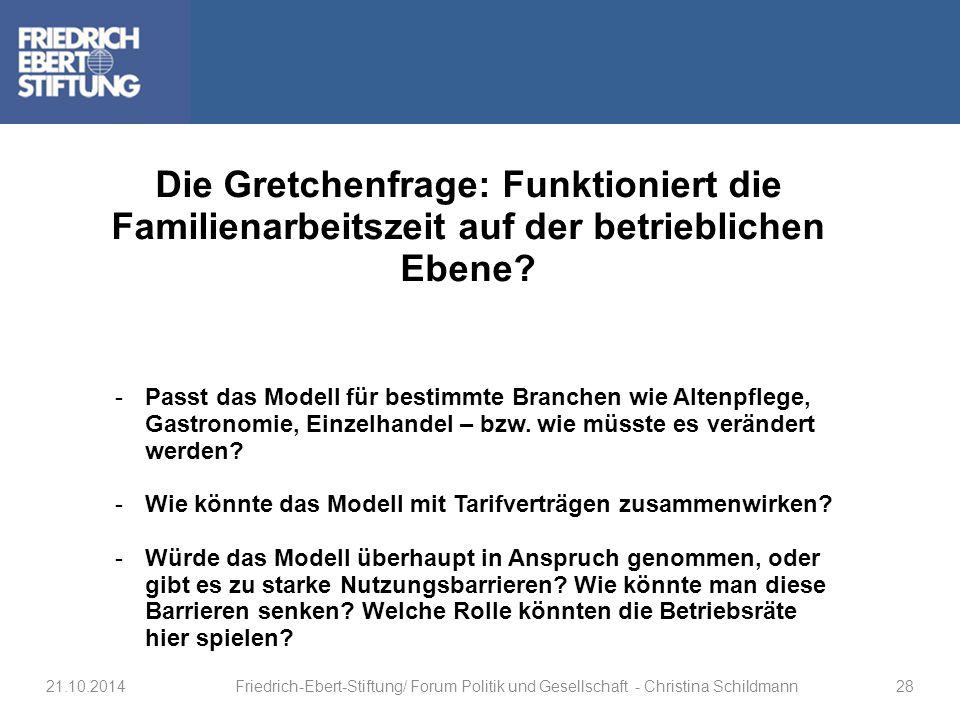 Die Gretchenfrage: Funktioniert die Familienarbeitszeit auf der betrieblichen Ebene? -Passt das Modell für bestimmte Branchen wie Altenpflege, Gastron