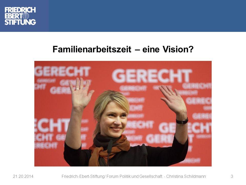 Familienarbeitszeit – eine Vision? 21.20.2014Friedrich-Ebert-Stiftung/ Forum Politik und Gesellschaft - Christina Schildmann3