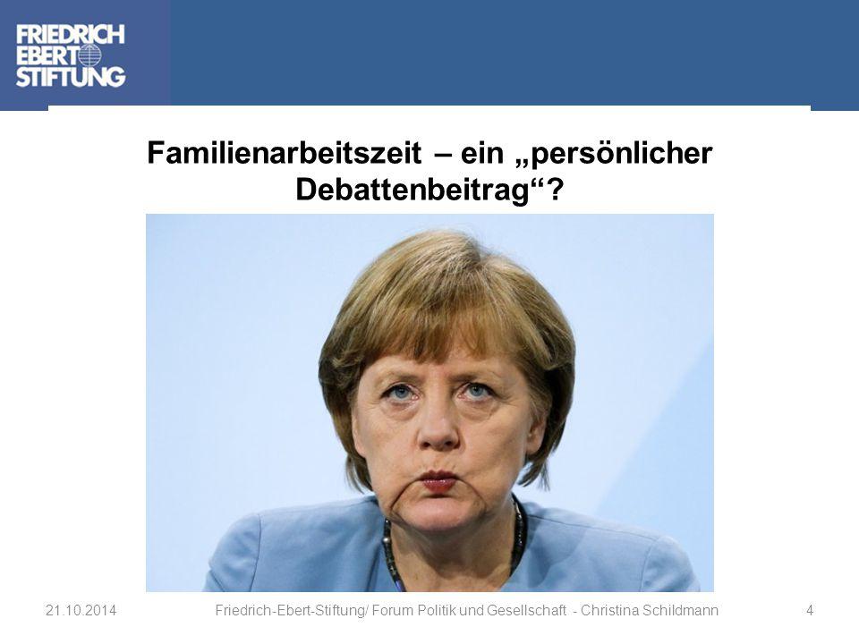 """Familienarbeitszeit – ein """"persönlicher Debattenbeitrag""""? 21.10.2014Friedrich-Ebert-Stiftung/ Forum Politik und Gesellschaft - Christina Schildmann4"""
