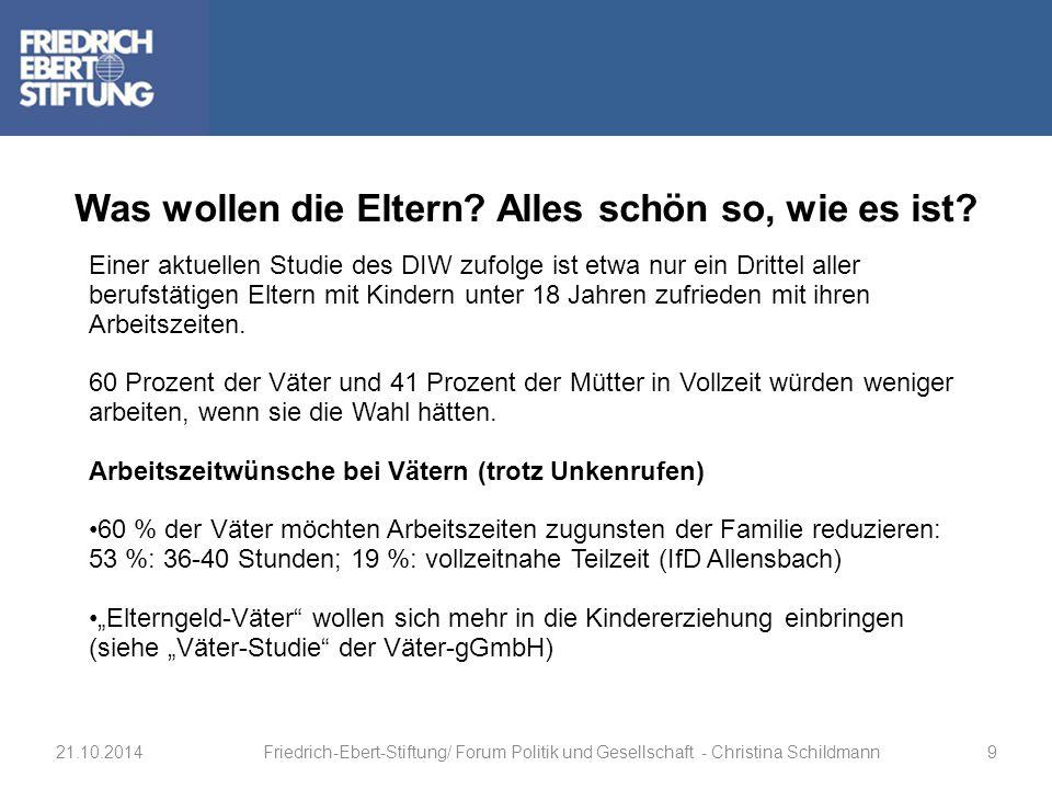 Was wollen die Eltern? Alles schön so, wie es ist? 21.10.2014Friedrich-Ebert-Stiftung/ Forum Politik und Gesellschaft - Christina Schildmann9 Einer ak