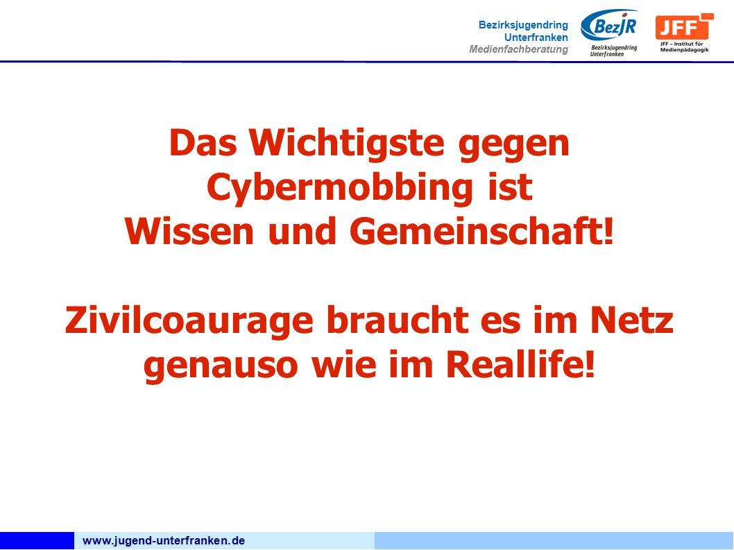 www.jugend-unterfranken.de Bezirksjugendring Unterfranken Medienfachberatung Das Wichtigste gegen Cybermobbing ist Wissen und Gemeinschaft.