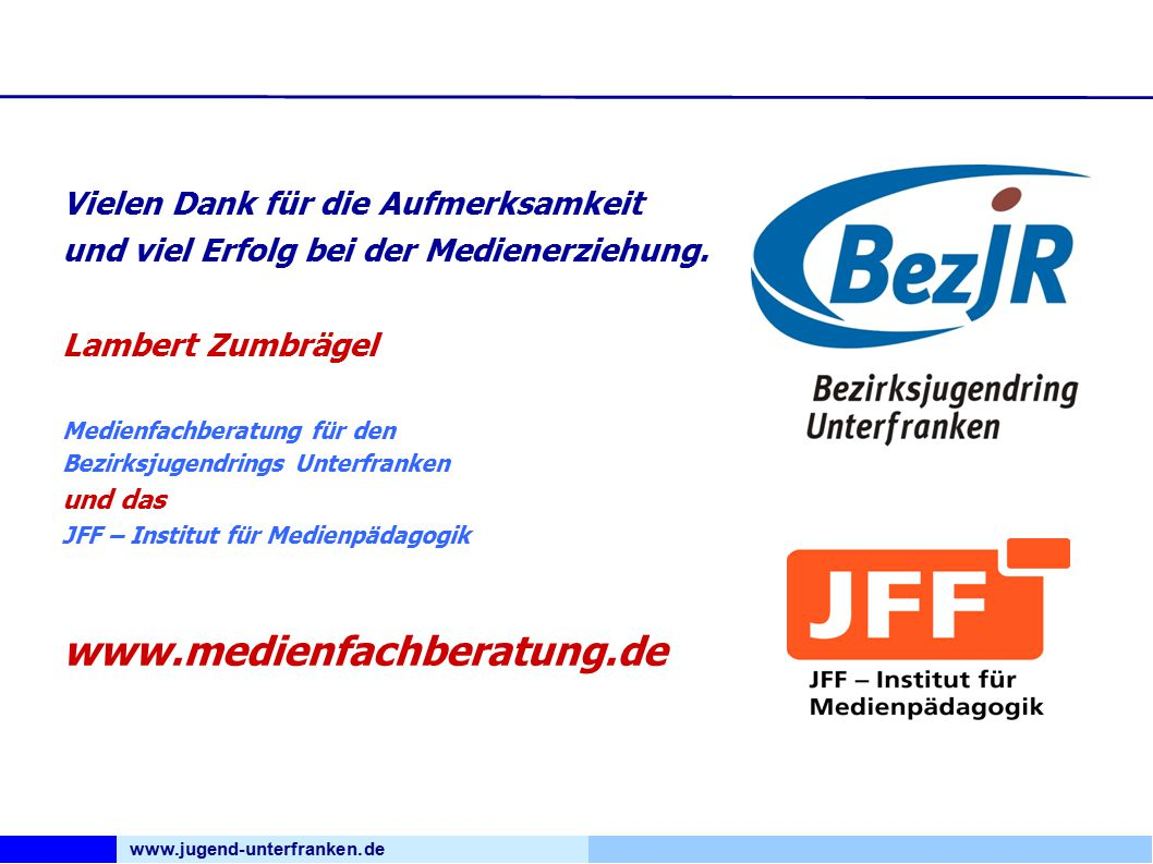 www.jugend-unterfranken.de Bezirksjugendring Unterfranken Medienfachberatung Vielen Dank für die Aufmerksamkeit und viel Erfolg bei der Medienerziehung.