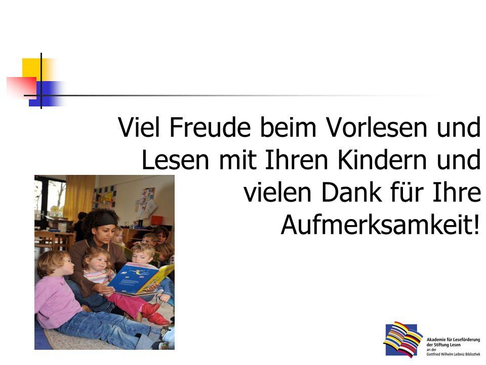 Viel Freude beim Vorlesen und Lesen mit Ihren Kindern und vielen Dank für Ihre Aufmerksamkeit!