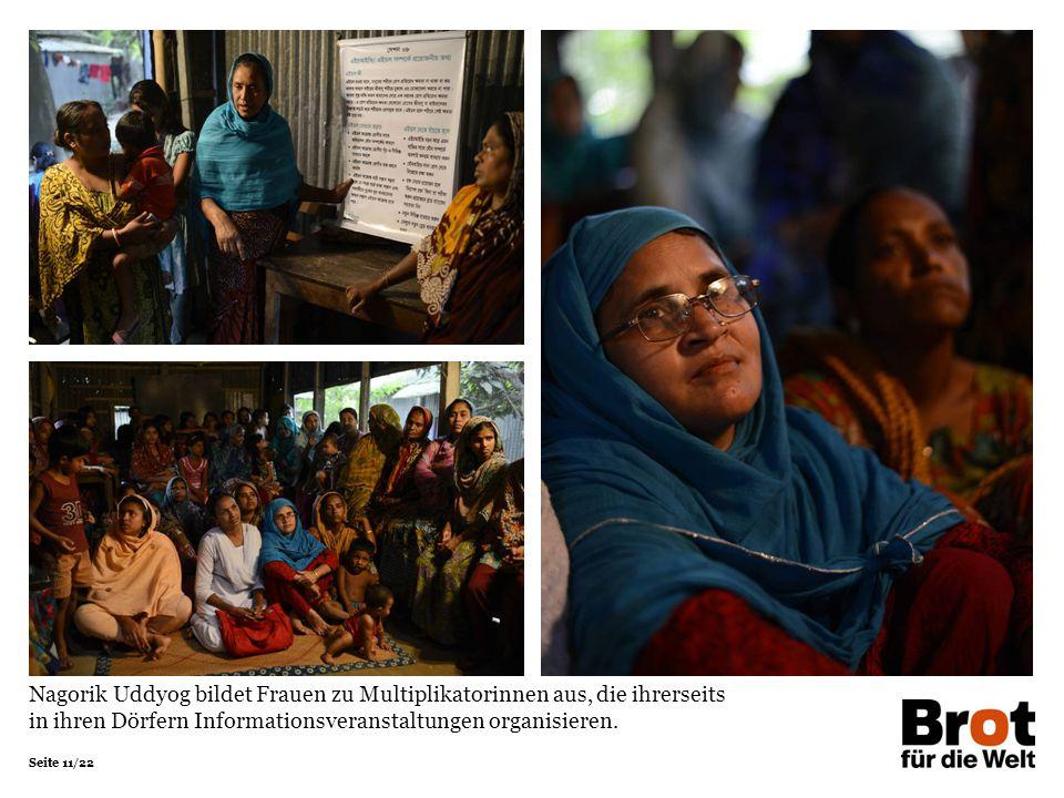 Seite 11/22 Nagorik Uddyog bildet Frauen zu Multiplikatorinnen aus, die ihrerseits in ihren Dörfern Informationsveranstaltungen organisieren.
