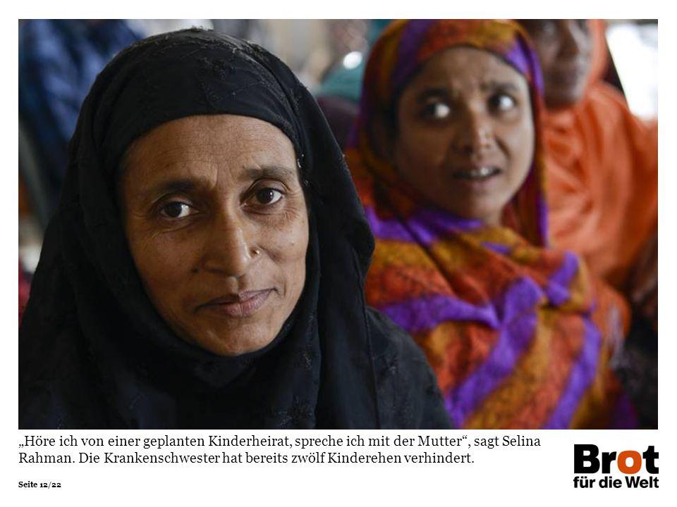 """Seite 12/22 """"Höre ich von einer geplanten Kinderheirat, spreche ich mit der Mutter , sagt Selina Rahman."""