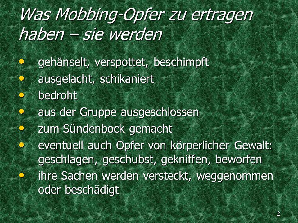 2 Was Mobbing-Opfer zu ertragen haben – sie werden gehänselt, verspottet, beschimpft gehänselt, verspottet, beschimpft ausgelacht, schikaniert ausgela