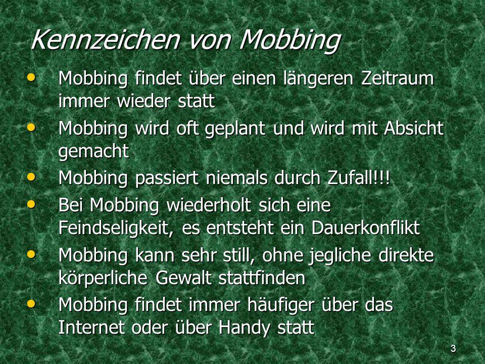 3 Kennzeichen von Mobbing Mobbing findet über einen längeren Zeitraum immer wieder statt Mobbing findet über einen längeren Zeitraum immer wieder stat